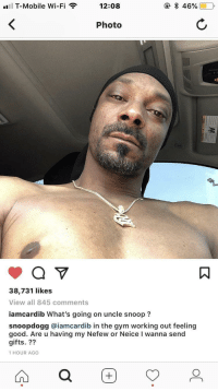 Gym, Snoop, and Snoop Dogg: ''Il T-Mobile Wi-Fi  12:08  Photo  38,731 likes  View all 845 comments  iamcardib What's going on uncle snoop ?  snoopdogg @iamcardib in the gym working out feeling  good. Are u having my Nefew or Neice I wanna send  gifts. ??  1 HOUR AGO <p>Wholesome interaction between Snoop Dogg and Cardi B</p>
