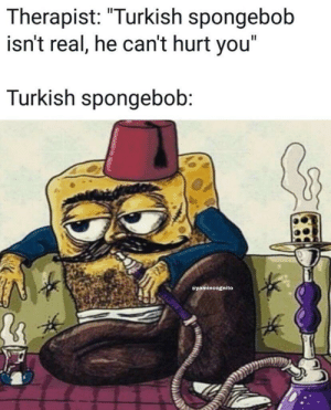 """Me irl by leo0 MORE MEMES: Il  Therapist: """"urKish spongebob  isn't real, he can't hurt you""""  Turkish spongebob  @yamincognito Me irl by leo0 MORE MEMES"""