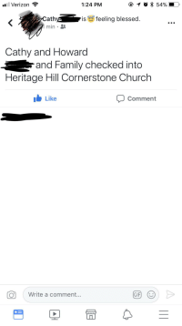 Blessed, Church, and Family: .il Verizon  1:24 PM  ath  is  feeling blessed.  Cathy and Howard  and Family checked into  Heritage Hill Cornerstone Church  Like  Comment  Write a comment...
