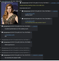ile: amy adams ipg (301 KB, 1280x1689)  Anonymous 02/16/17 (Thu)0027:54 No. 79479623  2 70470 4422 704r  keeps landing leading roles in kino after kino  How does she do it?  Anonymous 02/16/17(Thu)00:29:13 No.79479644  7947g721  e 79479623 (OP  casting couch  Anonymous 02/16/17 Thu)002927 No.79479650  79479623 (OP)  >not realizing how easy women have it  N Anonymous 02/16/17(Thu)00:29:32 No.79479654  Excellent performance on the casting couch.  Anonymous, 02/16/17 Thu)00:29:37 No.79479656  e 79479623 (OP  bj's  Anonymous 02/16/17(Thu)00:30:06 No. 79479668  shes a gud succcc  Anonymous 02/16/17(Thu)00:32:47 No. 79479725  By exposing her ginger muffin /tv/ talks about amy adams and her great career