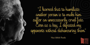 """""""I learned that to humiliate another person is to make him suffer an unnecessarily cruel fate. Even as a boy, I defeated my opponents without dishonouring them."""" ~ Nelson Mandela from Long Walk to Freedom, 1994 #BeTheLegacy #FindTheMadibaInYou   www.nelsonmandela.org www.mandeladay.com archive.nelsonmandela.org: Ileaed that to hunuiate  another persen is to mako him  onvel Jate  my  opnonerts withoud, dishanurivng the  ta  aw unneness  as a  uthout disharvowring them  ー伽坴 """"I learned that to humiliate another person is to make him suffer an unnecessarily cruel fate. Even as a boy, I defeated my opponents without dishonouring them."""" ~ Nelson Mandela from Long Walk to Freedom, 1994 #BeTheLegacy #FindTheMadibaInYou   www.nelsonmandela.org www.mandeladay.com archive.nelsonmandela.org"""