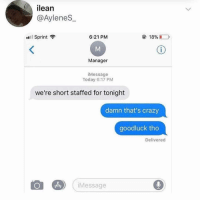 BEST OF LUCK https://t.co/he4r1X84wX: ilean  @AyleneS  Sprint  6:21 PM  Manager  iMessage  Today 6:17 PM  we're short staffed for tonight  damn that's crazy  goodluck tho  Delivered  iMessage BEST OF LUCK https://t.co/he4r1X84wX