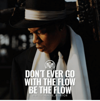 """Go with the flow,"" an incredibly common phrase. Can have many interpretations, but I interpret it to mean following and conforming to the expected and common norms of society. My advice? Create your own flow. - What happens when you create your own flow? ✔️You free your mind of all societal messages of manipulation and negative self-talk that says you can't. Release thoughts that say you should do this and shouldn't do that, and that stop you from having a clear perspective on why you're doing what you're doing. ✔️You love your body. Listen to your body. Tune in to how you feel when you're working. We need to focus within and respect those lingering inner passions. I see too many people ""hating"" their job, dreading Monday morning, counting down days till the weekend. Sh*t, that's not life! What lights you up? What burning desires are you not listening to? ✔️Open your soul but in the sense of expressing your real self, being your most uniquely amazing ""you.""🔥 - betheflow success millionairementor: ILGAIREMENTOR  DONT EVER GO  WITH THE FLOW  BE THE FLOW  @MILLIONAIREMENTOR ""Go with the flow,"" an incredibly common phrase. Can have many interpretations, but I interpret it to mean following and conforming to the expected and common norms of society. My advice? Create your own flow. - What happens when you create your own flow? ✔️You free your mind of all societal messages of manipulation and negative self-talk that says you can't. Release thoughts that say you should do this and shouldn't do that, and that stop you from having a clear perspective on why you're doing what you're doing. ✔️You love your body. Listen to your body. Tune in to how you feel when you're working. We need to focus within and respect those lingering inner passions. I see too many people ""hating"" their job, dreading Monday morning, counting down days till the weekend. Sh*t, that's not life! What lights you up? What burning desires are you not listening to? ✔️Open your soul but in the sense of expressing your real self, being your most uniquely amazing ""you.""🔥 - betheflow success millionairementor"