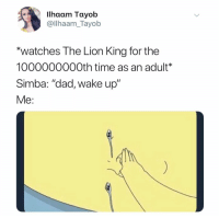 """Dad, The Lion King, and Lion: Ilhaam Tayob  @llhaam_Tayob  """"watches The Lion King for the  1000000000th time as an adult*  Simba: """"dad, wake up""""  Me: Cry evrytim"""