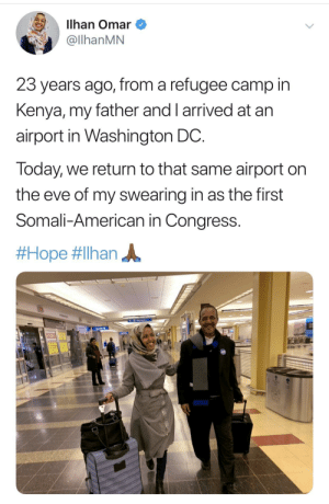 * Round of Applause * by Bbkingml13 MORE MEMES: Ilhan Omar  @llhanMN  23 years ago, from a refugee camp in  Kenya, my father and I arrived at arn  airport in Washington DC  Today, we return to that same airport on  the eve of my swearing in as the first  Somali-American in Congress.  * Round of Applause * by Bbkingml13 MORE MEMES