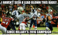 Memes, 🤖, and Hillary 2016: ILHAVENTSEENALEAD BLOWN THIS BADLY  SINCE HILLARYS 2016 CAMPAIGN Heh. Sorry Falcons fans.