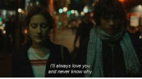 Love, Never, and Why: I'lI always love you  and never know why.