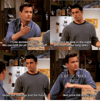 Funny, Future, and Memes: I'lI be across the hall  We won't be able in the night  We can still do all the same stuff.and have those long talks  JURASSICPARKA  .about our feelings and the future  Not once did we do that. ✨😂😂 - { joeytribbiani chandlerbing roomates funny friendstvshow}