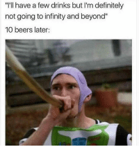 "Definitely, Memes, and Wshh: ""I'lI have a few drinks but I'm definitely  not going to infinity and beyond""  10 beers later: Pretty much 🤷‍♂️😂 WSHH"