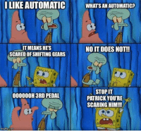 no this is patrick: ILIKE AUTOMATICWHATS AN AUTOMATIC:?  IT MEANS HES  SCARED OF SHIFTING GEARS  NO IT DOES NOT!!  STOP IT  PATRICK YOU'RE  SCARING HIMII!  000000H 3RD PEDAL  mgiup.com
