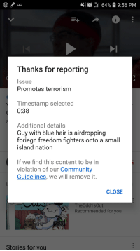 Community, Blue, and Hair: '.İll 64%  9:56 PM  Thanks for reporting  Issue  Promotes terrorism  Timestamp selected  0:38  Additional details  Guy with blue hair is airdropping  foriegn freedom fighters onto a small  island nation  If we find this content to be in  violation of our Community  Guidelines, we will remove it.  CLOSE  TheOdd1sOut  Recommended for you  9:20%  Stories for vou