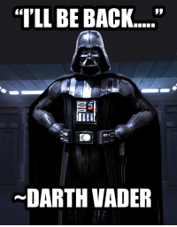 "my favorite qutoe from dark vader.....: ""I'LL BE BACK  DARTH VADER my favorite qutoe from dark vader....."