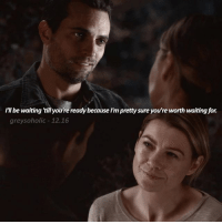 «12.16» sHe lITerally is WorTh WaitInG fOoR ok time to rant: thorpe isn't derek and I'm very much aware of that. no one can really replace what meredith and derek had, and ill forever ship deredith no matter what. but let's be honest: mer has to move on at some point. i don't love will and mer together to be honest, but he's not a total douche to her. he makes meredith happy for the time being so I don't despise him rn. i'd need to see more of them together for me to be fully okay with meredith and will being a thing, though. ok I don't rly like this filter but most of you guys prefer it over the one I was considering so ill use this for awhile 12x16 scene requests can go right in the comments — [ greysanatomy: I'll be waiting tillyou're readybecause Imprettysure you're worthwaiting for.  greysoholic 12.16 «12.16» sHe lITerally is WorTh WaitInG fOoR ok time to rant: thorpe isn't derek and I'm very much aware of that. no one can really replace what meredith and derek had, and ill forever ship deredith no matter what. but let's be honest: mer has to move on at some point. i don't love will and mer together to be honest, but he's not a total douche to her. he makes meredith happy for the time being so I don't despise him rn. i'd need to see more of them together for me to be fully okay with meredith and will being a thing, though. ok I don't rly like this filter but most of you guys prefer it over the one I was considering so ill use this for awhile 12x16 scene requests can go right in the comments — [ greysanatomy
