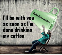 I'll be with you  as soon as I'm  done drinking  emy coffee 3 pots in............. not enough yet LOL