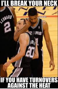 Tim Duncan to Manu Ginobili! #Spurs Nation Credit: Jerald Regalado: I'LL BREAK YOUR NECK  MARD  ONBAMEMES  RS  IF YOU HAVE TURNOVERS  AGAINST THE HEAT Tim Duncan to Manu Ginobili! #Spurs Nation Credit: Jerald Regalado
