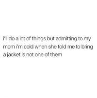Memes, Cold, and Never: i'll do a lot of things but admitting to my  mom i'm cold when she told me to bring  a jacket is not one of them I'll never admit defeat 🥶 goodgirlwithbadthoughts 💅🏽