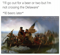 "Beer, Facebook, and Memes: ""I'll go out for a beer or two but I'm  not crossing the Delaware""  *10 beers later*  CLASSICAL ART MEMES  facebook.com/classicalartmemes"