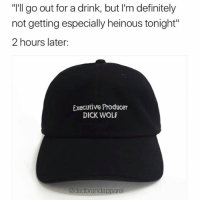 "Dun dun (@dadbrandapparel the official hat of people that have a sense of humor. Use code TANKSINATRA for 15% off, but don't buy one with my code if you're lame. Check out my IG story for the link or just go to dadbrandapparel.com): ""I'll go out for a drink, but I'm definitely  not getting especially heinous tonight""  2 hours later:  Executive Producer  DICK WOLF  adadbrandapparel Dun dun (@dadbrandapparel the official hat of people that have a sense of humor. Use code TANKSINATRA for 15% off, but don't buy one with my code if you're lame. Check out my IG story for the link or just go to dadbrandapparel.com)"