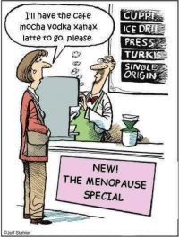 Memes, Xanax, and Vodka: Ill have the cafe  CUPPI  moCha Vodka Xanax  ICED  latte to go, please.  PRESS  TURK  SINGLE  ORIGIN  NEW!  A THE MENOPAUSE  SPECIAL  Jeff Stahler