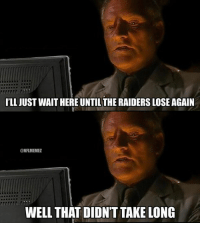 ILL JUST WAIT HERE UNTIL THE RAIDERS LOSE AGAIN  CONFLMEMEZ  WELL THAT DIDNT TAKE LONG The Seahawks hand the Raiders their 8th loss of the season.