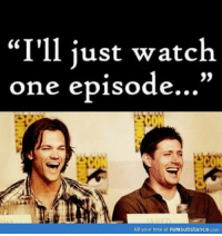 "😂😂 ~Nathouツ: ""I'll just watch  one episode...""  kill your time at FUNsubstance com 😂😂 ~Nathouツ"