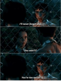 Addams Family Values: I'll never forget  you  You won't?  You're too weird. Addams Family Values