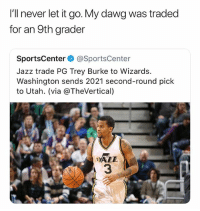 Cold😂 nba nbamemes: I'll never let it go. My dawg was traded  for an 9th grader  SportsCenter @SportsCenter  Jazz trade PG Trey Burke to Wizards.  Washington sends 2021 second-round pick  to Utah. (via @TheVertical)  AZZ  3 Cold😂 nba nbamemes