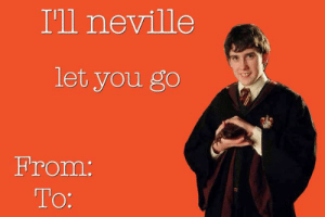 20 Of The Funniest Valentine's Day E-Cards On Tumblr   Be Mine   Dia ...: I'll neville  let you go  From:  To: 20 Of The Funniest Valentine's Day E-Cards On Tumblr   Be Mine   Dia ...