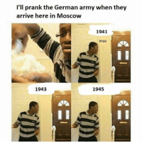 Ight last one 💀💀💀☠️: I'll prank the German army when they  arrive here in Moscow  1941  Imao  1943  1945 Ight last one 💀💀💀☠️