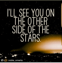 Repost @noble_omerta with @repostapp ・・・ ✨✨ IllBeThere✨✨💫: ILL SEE YOU ON  THE OTHER  SIDE OF THE  STARS  LIV noble-omerta Repost @noble_omerta with @repostapp ・・・ ✨✨ IllBeThere✨✨💫