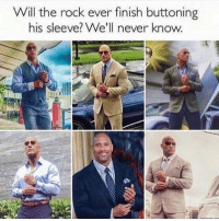 The Rock, Never, and Rock: ill the rock ever finish buttoning  his sleeve? We'll never know. Will never know! #TheRock https://t.co/6YQEfLS7v2