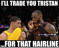 😭: ILL TRADE YOU TRISTAN  CNBAMEMES  LAL 112 CLE 1N  121  FINAL  FOR THAT HAIRLINE 😭