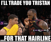 "Tired of the implants 😂 nba nbamemes lebronjames: ILL TRADE YOU TRISTAN  NBAMEMES  LAL 112 CLE 121 N  FINAL  ""  FORTHAT HAIRLINE Tired of the implants 😂 nba nbamemes lebronjames"