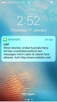 Facepalm, Party, and Australia: ill vodafone AU 4G  2:52  Thursday, 17 January  MESSAGES  UAP  When elected, United Australia Party  will ban unsolicited political text  messages which Labor & Liberal have  allowed. Auth http://www.unitedoz.net/  2m ago  again