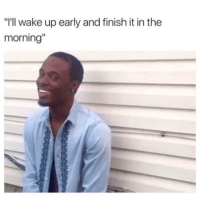 "Tumblr, Http, and Com: ""I'll wake up early and finish it in the  morning"" @studentlifeproblems"