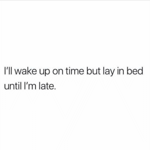 Be Like, Time, and Wake: I'll wake up on time but lay in bed  until I'm late. It really be like this 😭💯 https://t.co/BAwje2kWLZ