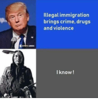 Crime, Drugs, and Native American: Illegal immigration  brings crime, drugs  and violence  CSPRITS UBRES  I know!