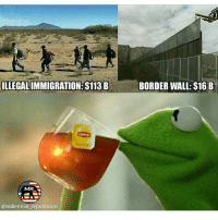 Patriotic, Tbh, and Millennials: ILLEGALIMMIGRATION: $113 B  MR  @millennial republicans  BORDER WALL: $16B Quite a simple economic choice tbh. PC: @millennial_republicans BuildTheWall buildthatwall illegalimmigrants illegalimmigration liberals libbys democraps liberallogic liberal ccw247 conservative constitution presidenttrump resist stupidliberals merica america stupiddemocrats donaldtrump trump2016 patriot trump yeeyee presidentdonaldtrump draintheswamp makeamericagreatagain trumptrain maga Add me on Snapchat and get to know me. Don't be a stranger: thetypicallibby Partners: @theunapologeticpatriot 🇺🇸 @too_savage_for_democrats 🐍 @thelastgreatstand 🇺🇸 @always.right 🐘 @keepamerica.usa ☠️ TURN ON POST NOTIFICATIONS! Make sure to check out our joint Facebook - Right Wing Savages Joint Instagram - @rightwingsavages Joint Twitter - @wethreesavages Follow my backup page: @the_typical_liberal_backup
