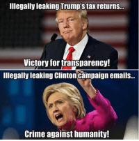 Trump Tax: Illegally leaking Trump's tax returns...  Victory for transparency!  Illegally leaking Clinton campaign emails...  Crime against humanity!