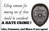 Absolutely: illing someone for  wearing one of these  should be considered  OFFICER  A HATE CRIME  Like, Comment, and Share if you agree! Absolutely