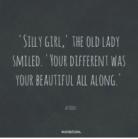 your beautiful: ILLY GIRL, THE OLD LADY  SMILED. YOUR DIFFERENT WAS  YOUR BEAUTIFUL ALL ALONG  ATTICUS  wordables.