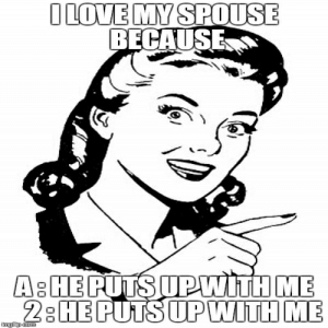 I Love My Husband Meme | Funny Memes: ILOVE MY SPOUSE  BECAUSE  A& HE PUTS UPWITH ME  2:HE PUTS UP WITH ME  ngilp com I Love My Husband Meme | Funny Memes