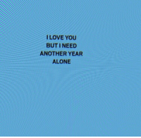 Ilove You: ILOVE YOU  BUT I NEED  ANOTHER YEAR  ALONE