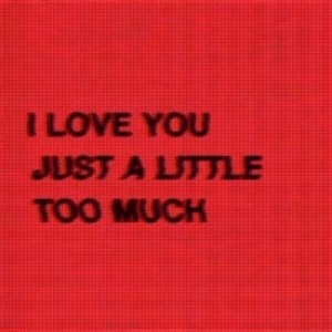 Ilove You: ILOVE YOU  JUST A LTTLE  TOO MUCH