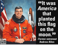 """On @foxandfriends, former astronaut Andrew Allen weighed in on the controversy surrounding the upcoming movie """"First Man"""" omitting the historic moment when Neil Armstrong planted an American flag on the moon.: ilt was  America  that  planted  this flag  on the  USA  moon.""""  -Former astronaut  Andrew Allen  FOX  NEWS  cha n n e l On @foxandfriends, former astronaut Andrew Allen weighed in on the controversy surrounding the upcoming movie """"First Man"""" omitting the historic moment when Neil Armstrong planted an American flag on the moon."""