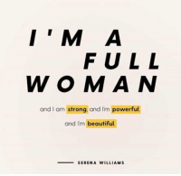 Serena Williams: IM A  FULL  WOM A N  and I am strong, and Im powerful.  and I'm beautiful.  -SERENA WILLIAMS