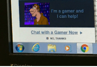 Chat, Help, and Can: I'm a gamer and  I can help  Chat with a Gamer Now  ■ NO, THANKS https://t.co/BIf40ZRQqK