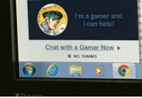 Chat, Help, and Can: I'm a gamer and  l can help!  NEW  Chat with a Gamer Now  ■ NO, THANKS https://t.co/4hgmigPXk4