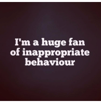 whynotwednesday: I'm a huge fan  of inappropriate  behaviour whynotwednesday