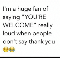 """Af, Facts, and Ignorant: I'm a huge fan of  saying """"YOU'RE  WELCOME"""" really  loud when people  don't say thank you truestory facts bigfan sayit yell scream holla yourwelcome yourewelcome loud af dontsayit dontsayaword dontdoit thankyou ty frfr tagafriend ijs ignorant people lmao lol tagsomeone 👊👊💯💯💯 @cushtees @cushtees 😍😍"""